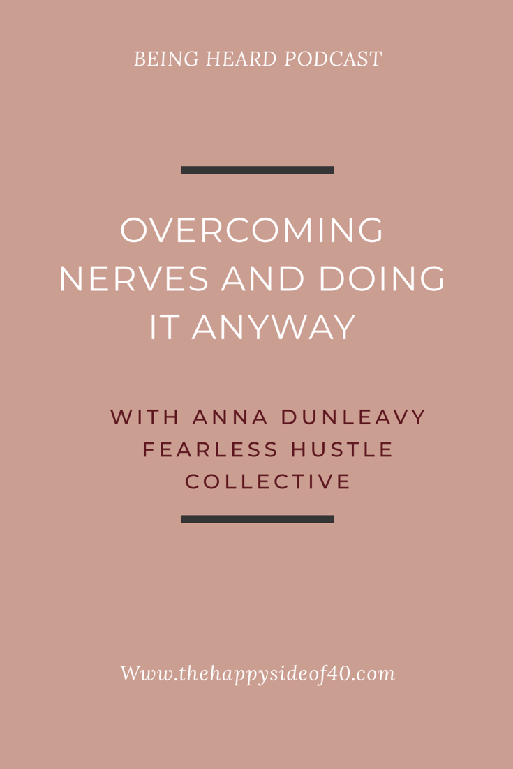 Being Heard Episode 3: Anna Dunleavy - Overcoming nerves and doing it anyway